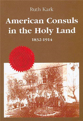 >American Consuls in the Holy Land, 1832-1914